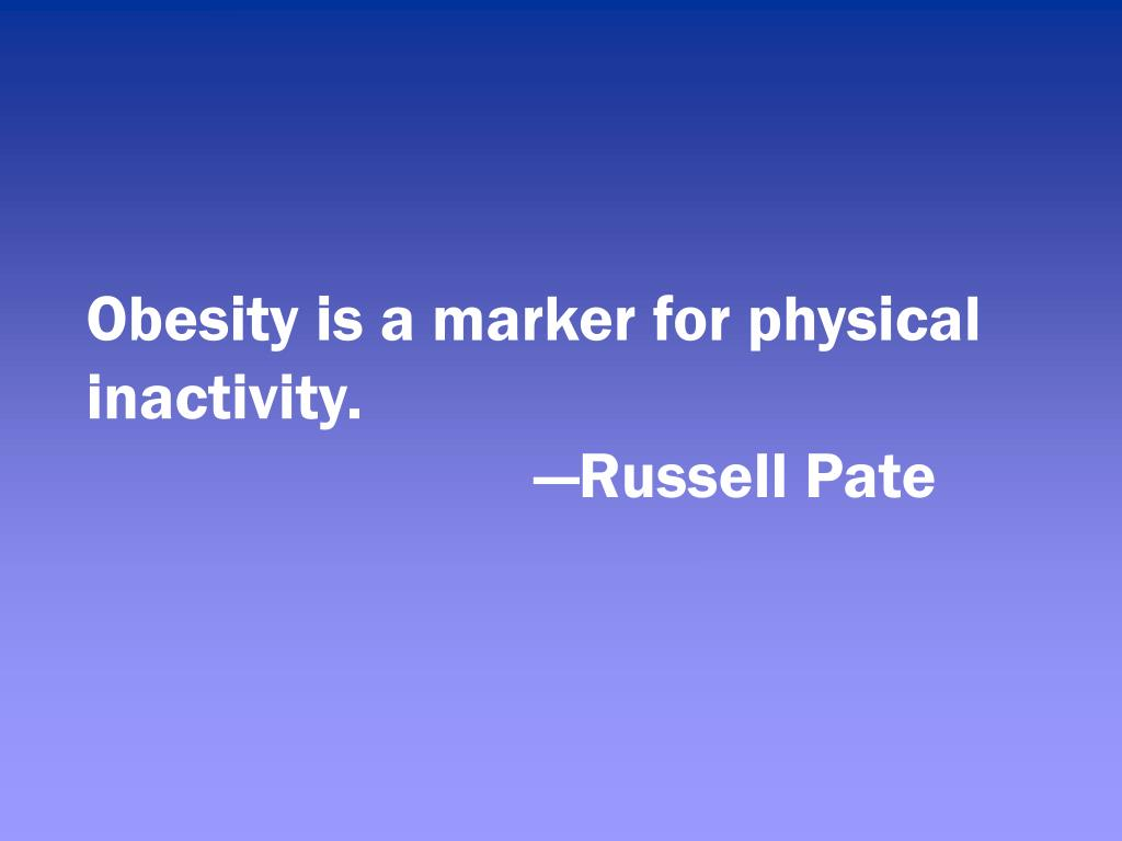 Obesity is a marker for physical inactivity.