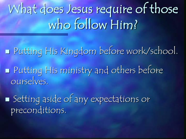 What does Jesus require of those who follow Him?
