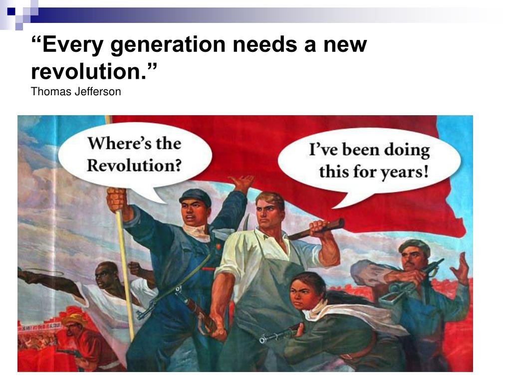 """Every generation needs a new revolution."""