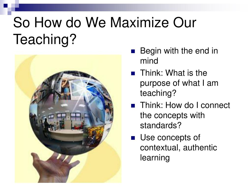 So How do We Maximize Our Teaching?