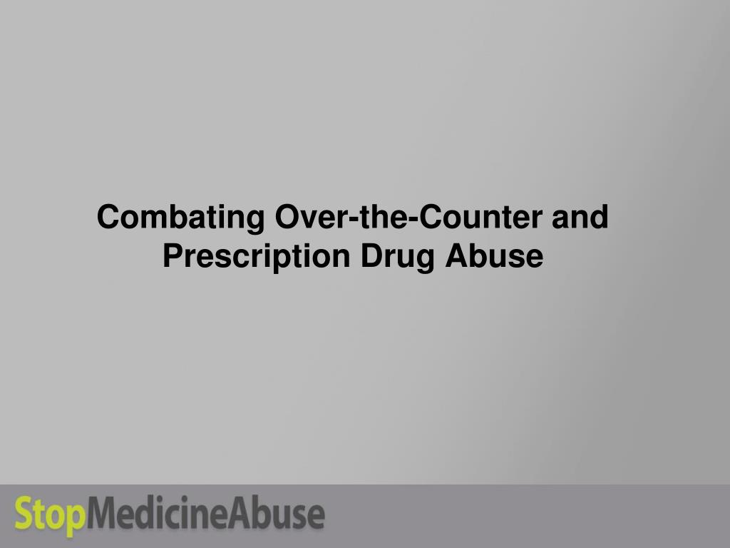 combating over the counter and prescription drug abuse l.