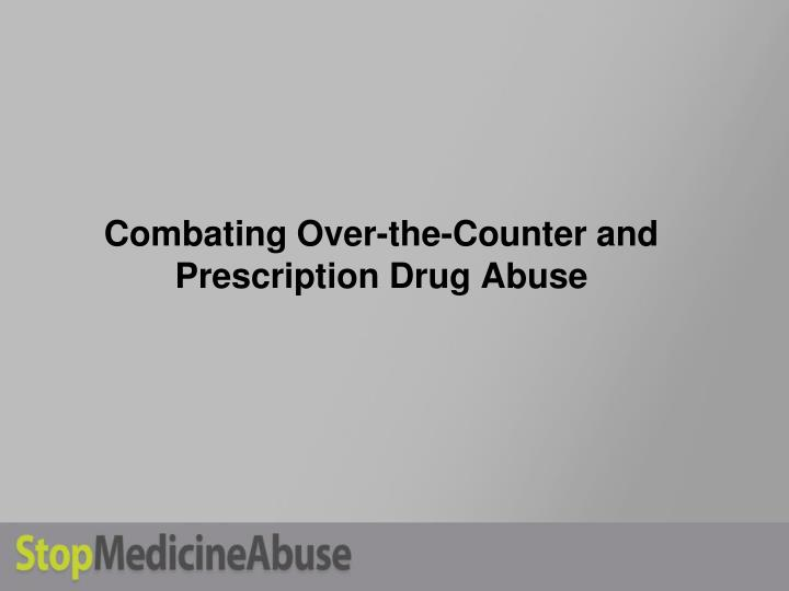 Combating over the counter and prescription drug abuse