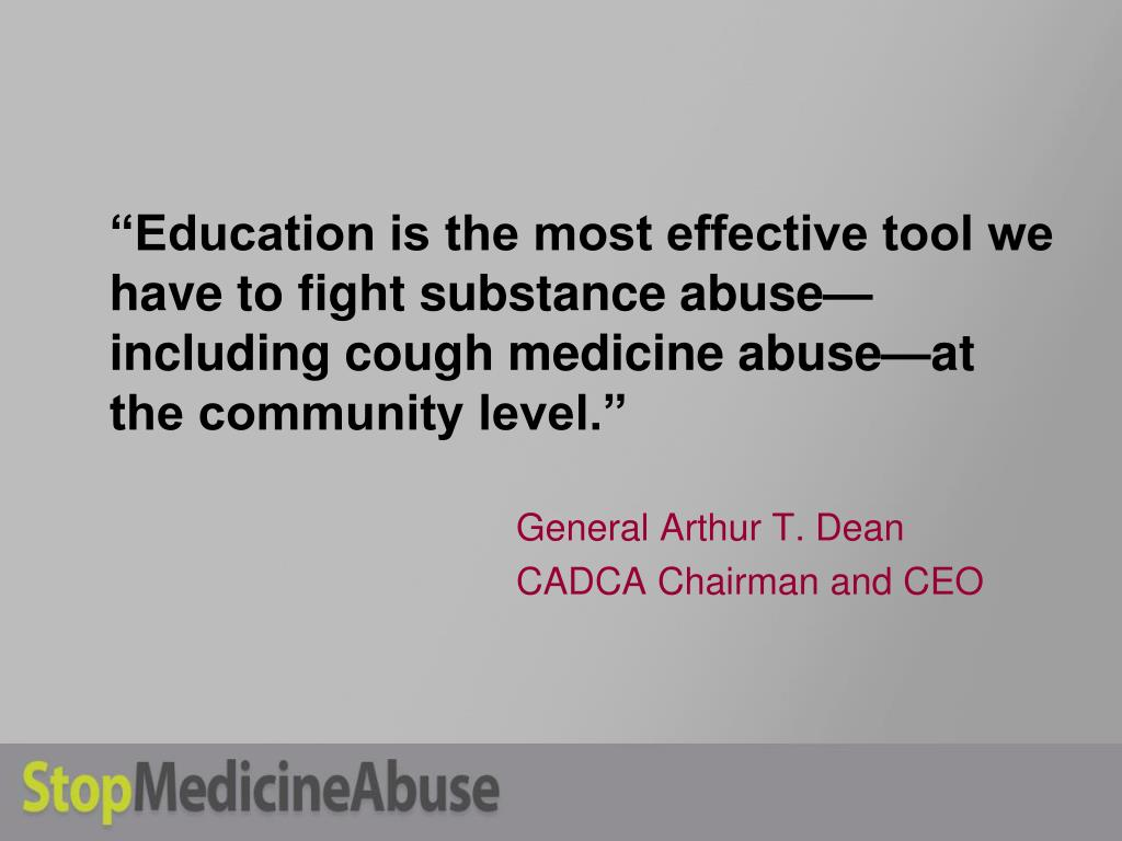 """""""Education is the most effective tool we have to fight substance abuse—including cough medicine abuse—at the community level."""""""