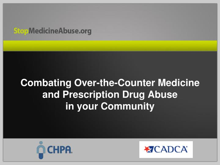 Combating over the counter medicine and prescription drug abuse in your community