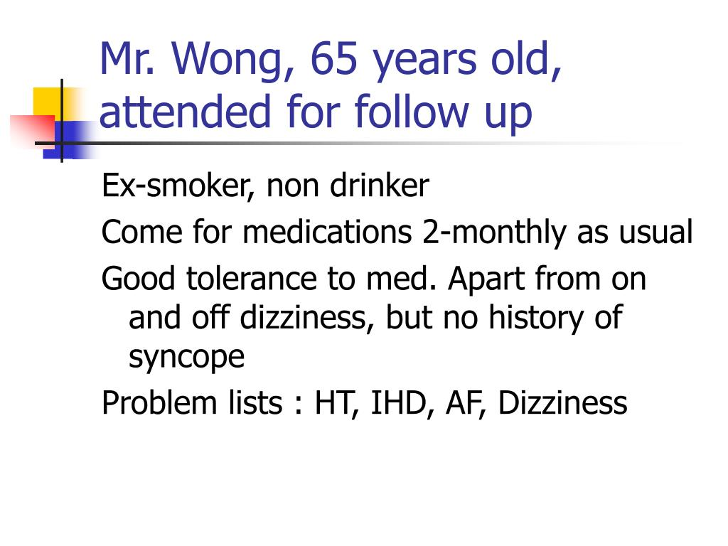 Mr. Wong, 65 years old, attended for follow up