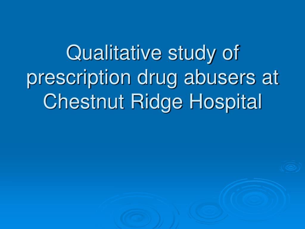 Qualitative study of prescription drug abusers at Chestnut Ridge Hospital