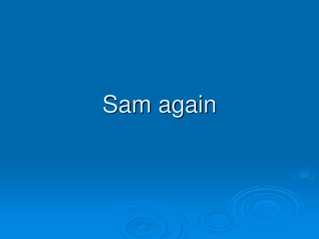 Sam again