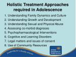 holistic treatment approaches required in adolescence