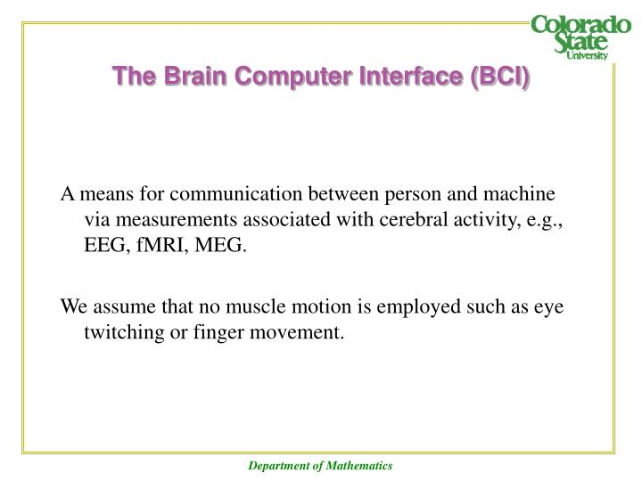 A means for communication between person and machine via measurements associated with cerebral activity, e.g., EEG, fMRI, MEG.