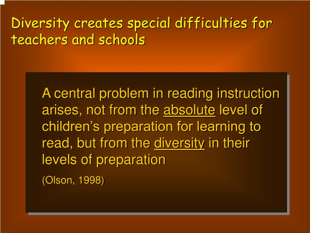 Diversity creates special difficulties for teachers and schools