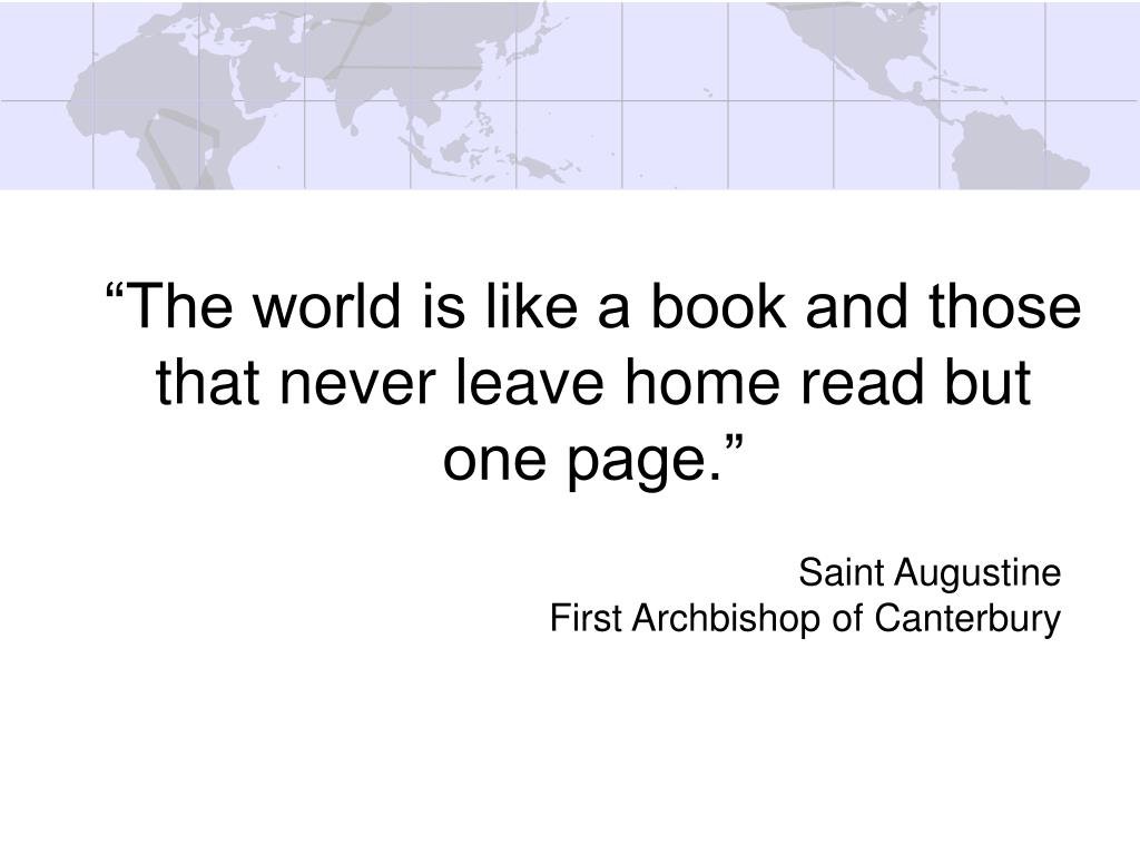 """The world is like a book and those that never leave home read but one page."""