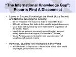 the international knowledge gap reports find a disconnect