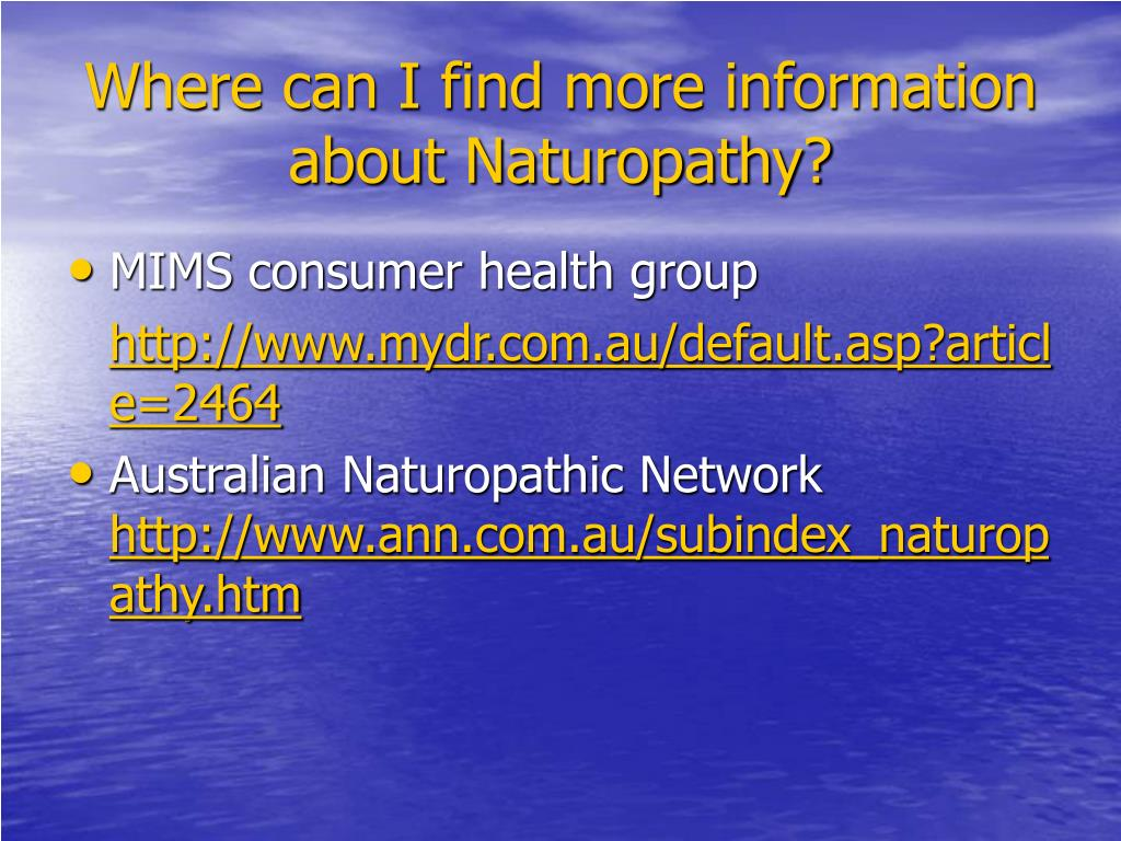 Where can I find more information about Naturopathy?