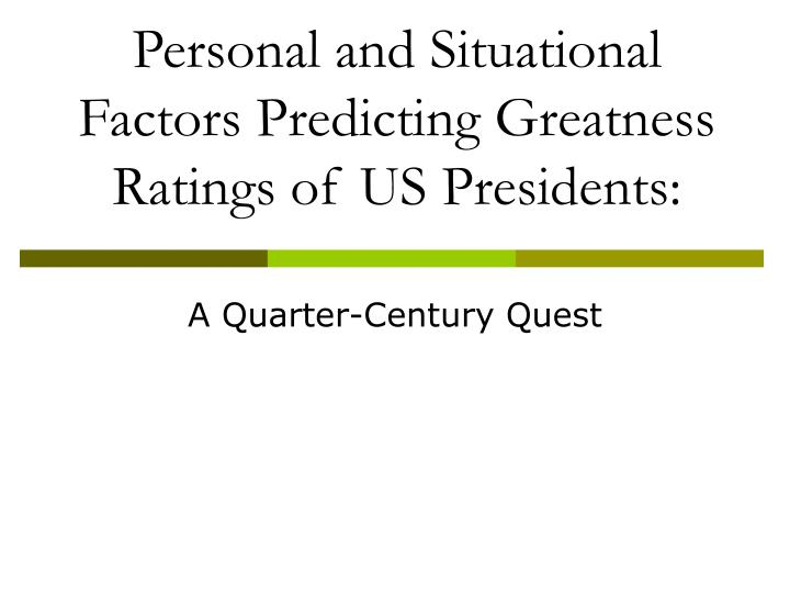 personal and situational factors predicting greatness ratings of us presidents n.