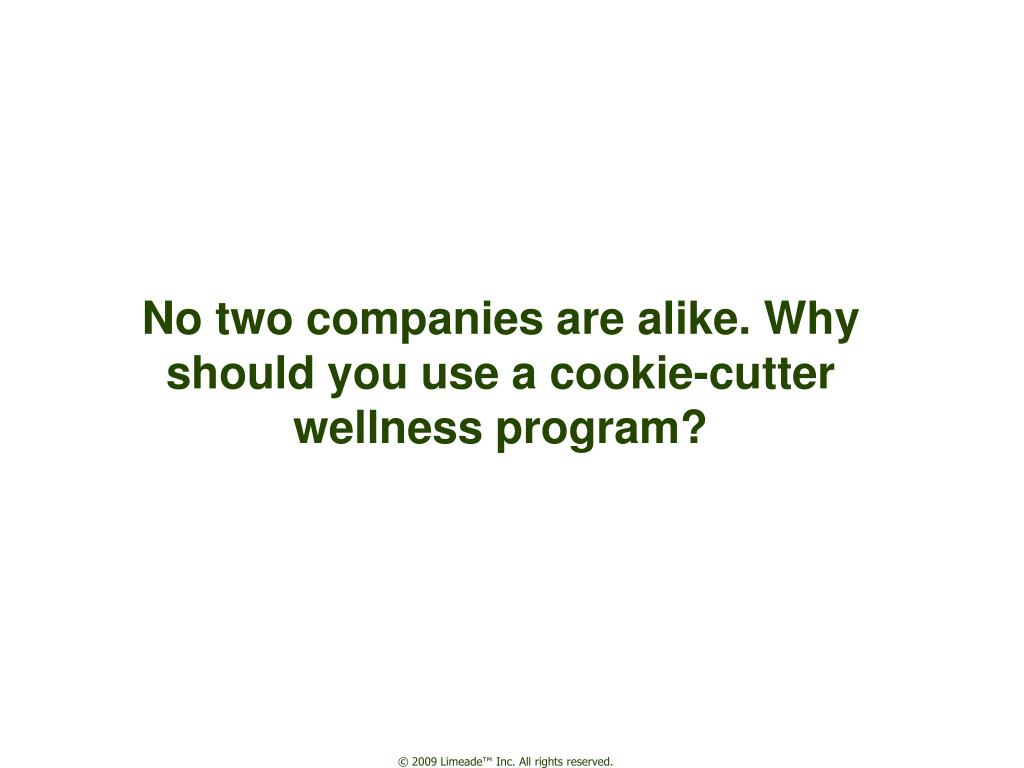 No two companies are alike. Why should you use a cookie-cutter wellness program?