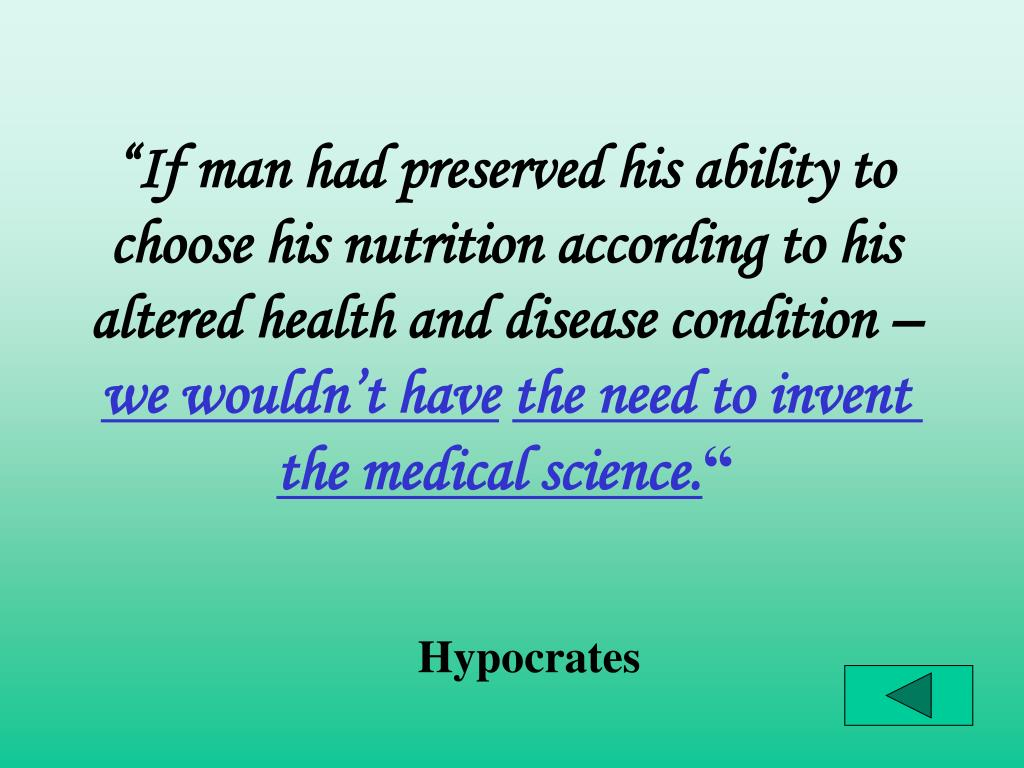 """If man had preserved his ability to choose his nutrition according to his altered health and disease condition –"