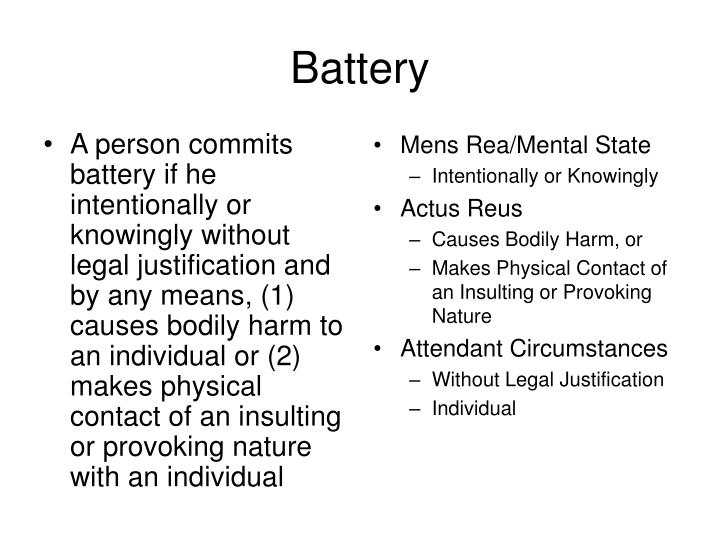 A person commits battery if he intentionally or knowingly without legal justification and by any means, (1) causes bodily harm to an individual or (2) makes physical contact of an insulting or provoking nature with an individual