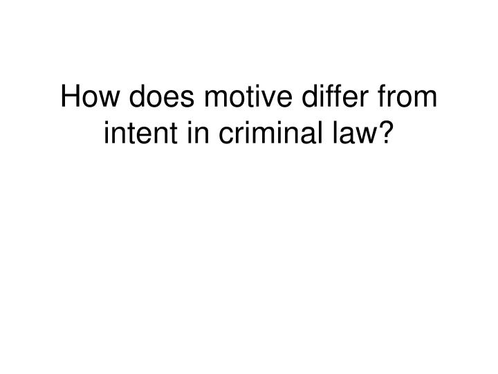 How does motive differ from intent in criminal law?