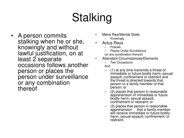 A person commits stalking when he or she, knowingly and without lawful justification, on at least 2 separate occasions follows another person or places the person under surveillance or any combination thereof