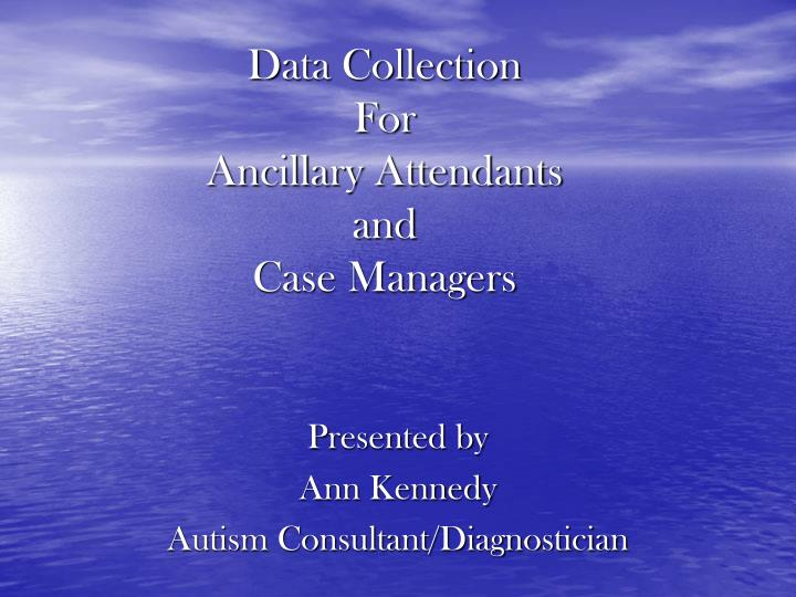 data collection for ancillary attendants and case managers n.