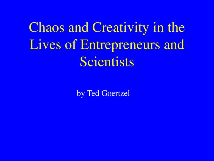 chaos and creativity in the lives of entrepreneurs and scientists n.