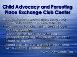 child advocacy and parenting place exchange club center
