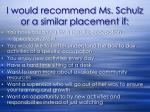 i would recommend ms schulz or a similar placement if