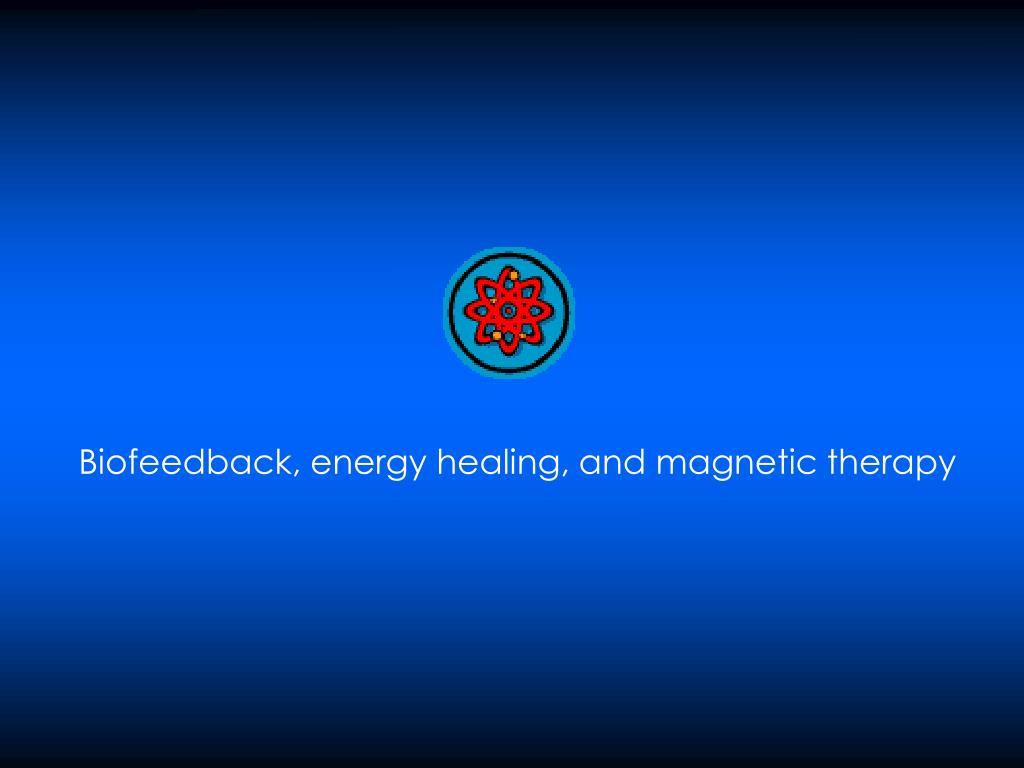 Biofeedback, energy healing, and magnetic therapy