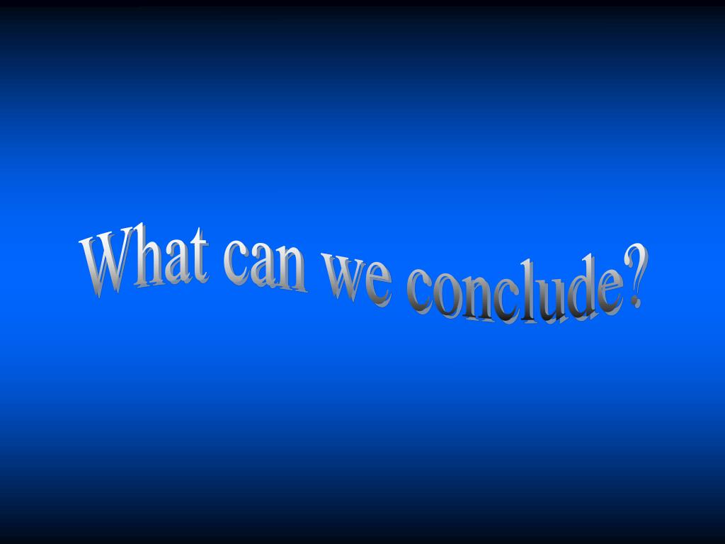 What can we conclude?