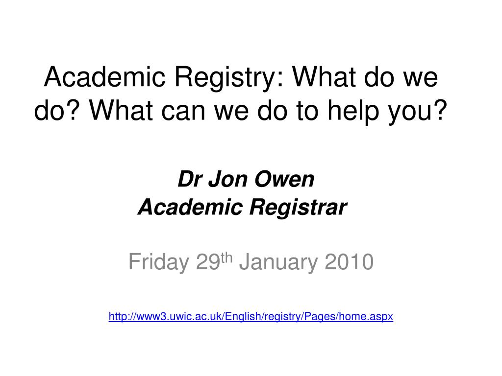 academic registry what do we do what can we do to help you dr jon owen academic registrar l.