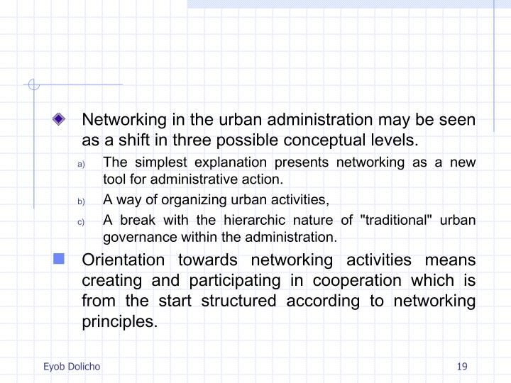 Networking in the urban administration may be seen as a shift in three possible conceptual levels.