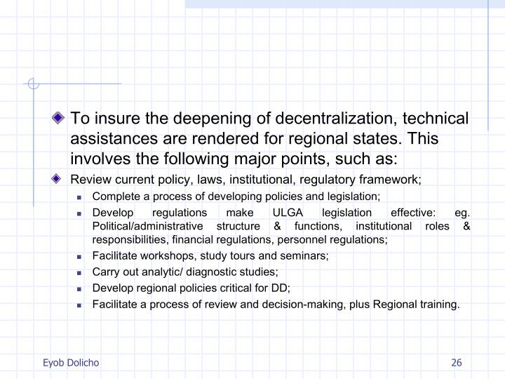 To insure the deepening of decentralization, technical assistances are rendered for regional states. This involves the following major points, such as:
