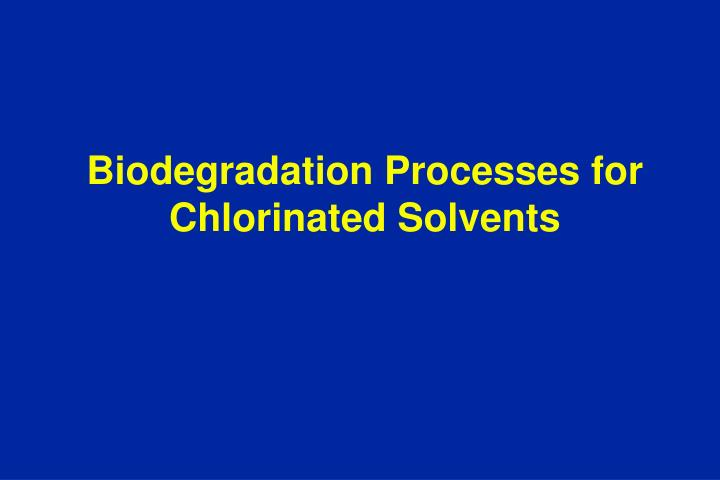 biodegradation processes for chlorinated solvents n.