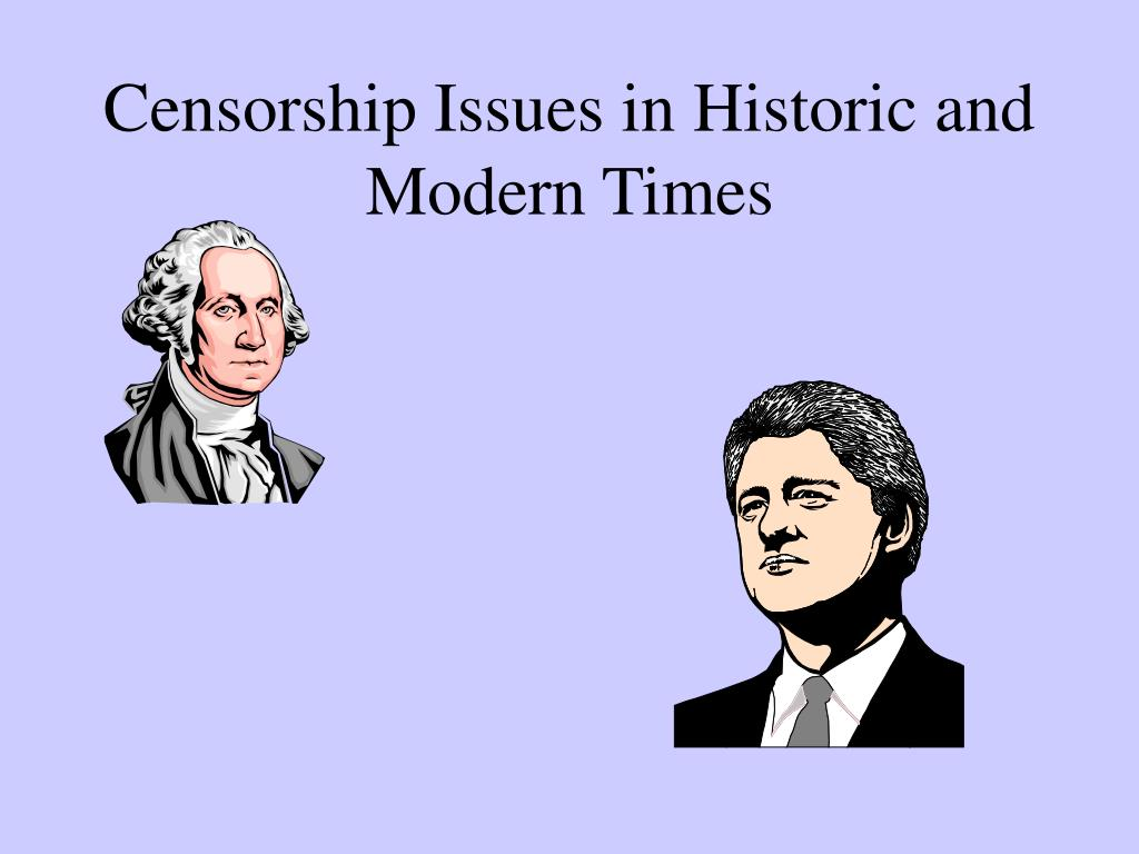 Censorship Issues in Historic and Modern Times