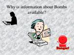 why is information about bombs available