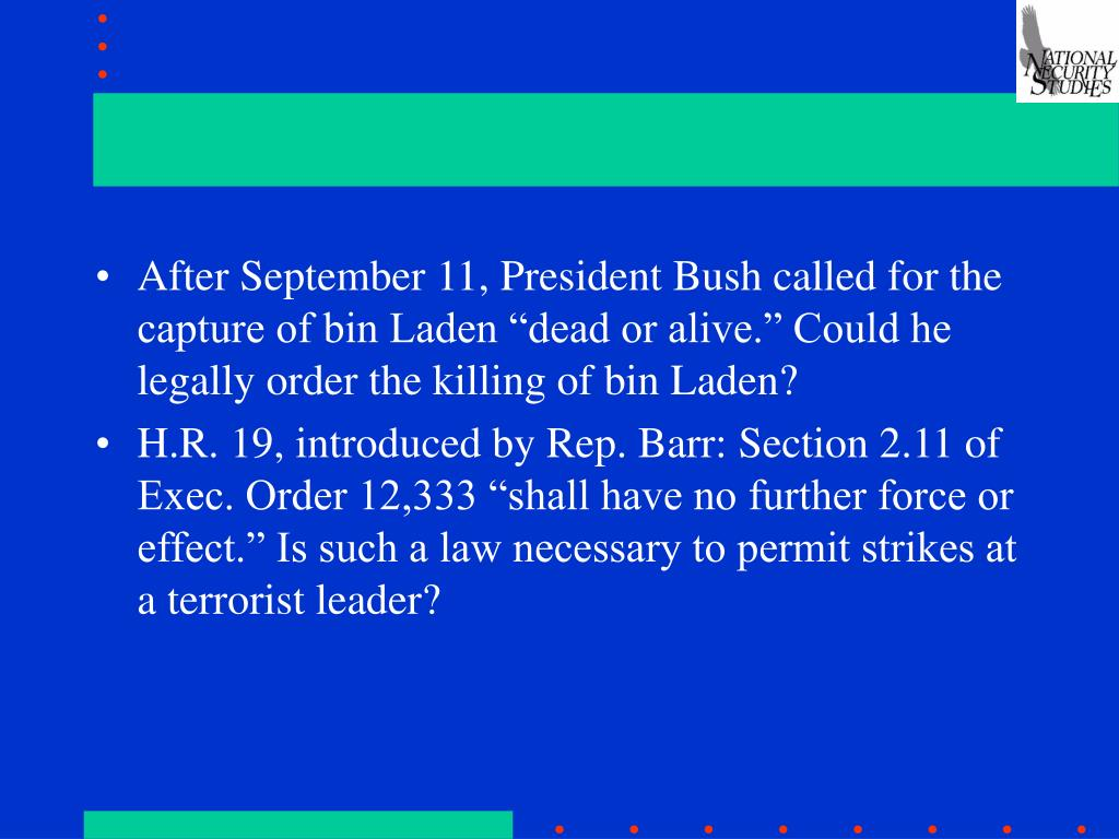 """After September 11, President Bush called for the capture of bin Laden """"dead or alive."""" Could he legally order the killing of bin Laden?"""
