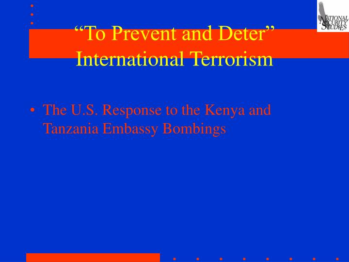 To prevent and deter international terrorism