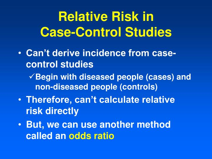 case control study relative risk odds ratio The odds ratio is a useful measure of association for a variety of study designs for a retrospective design called a case-control study, the odds ratio can be used to estimate the relative risk when the probability of positive response is small (agresti 2002.