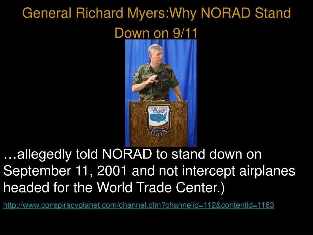 General Richard Myers:Why NORAD Stand Down on 9/11