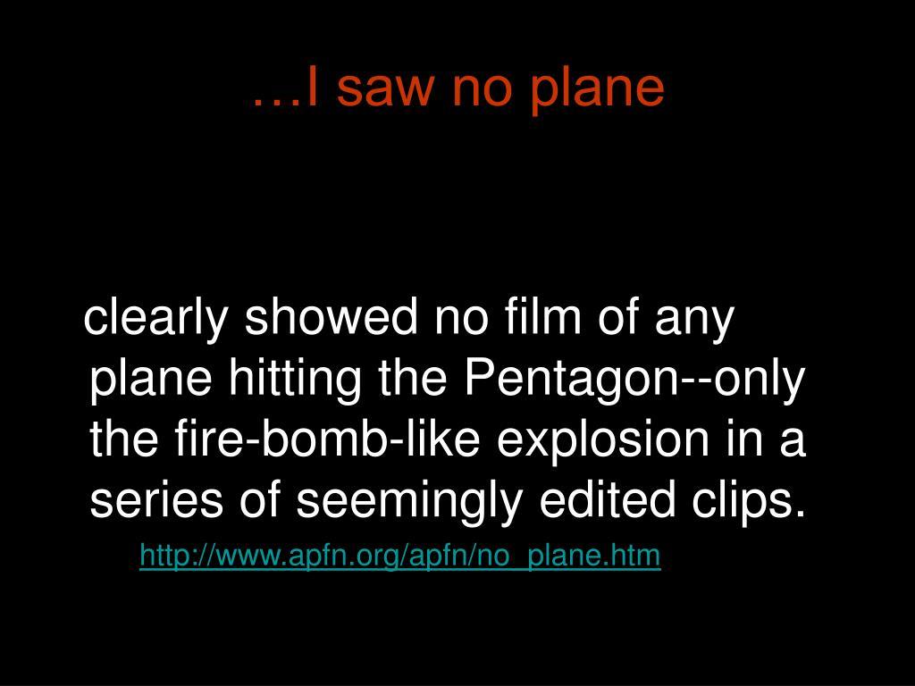 …I saw no plane
