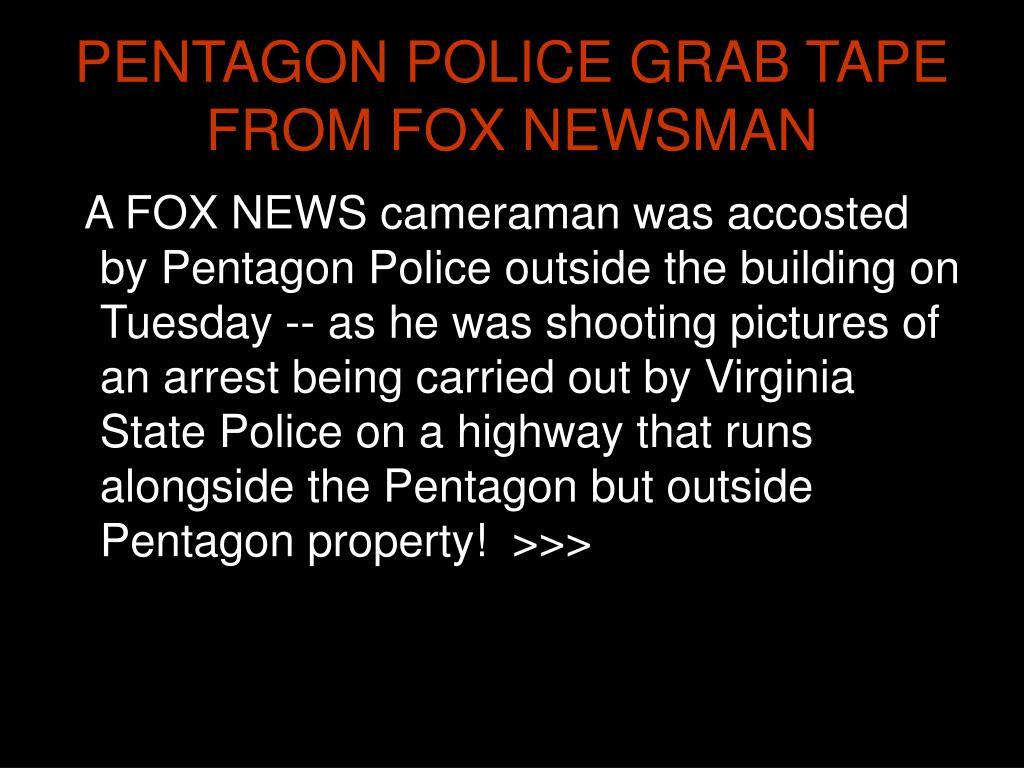 PENTAGON POLICE GRAB TAPE FROM FOX NEWSMAN