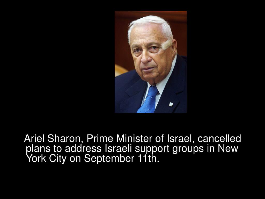 Ariel Sharon, Prime Minister of Israel, cancelled plans to address Israeli support groups in New York City on September 11th.