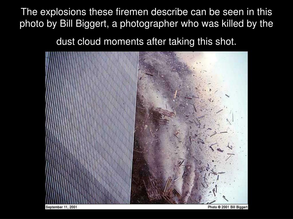 The explosions these firemen describe can be seen in this photo by Bill Biggert, a photographer who was killed by the dust cloud moments after taking this shot.