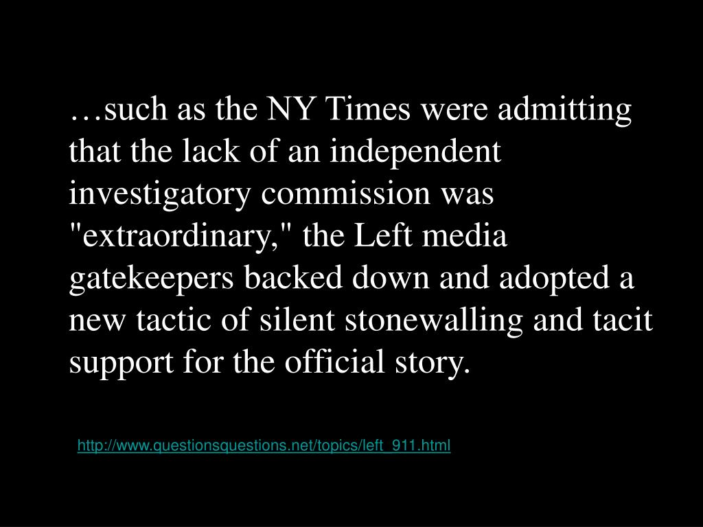 """…such as the NY Times were admitting that the lack of an independent investigatory commission was """"extraordinary,"""" the Left media gatekeepers backed down and adopted a new tactic of silent stonewalling and tacit support for the official story."""