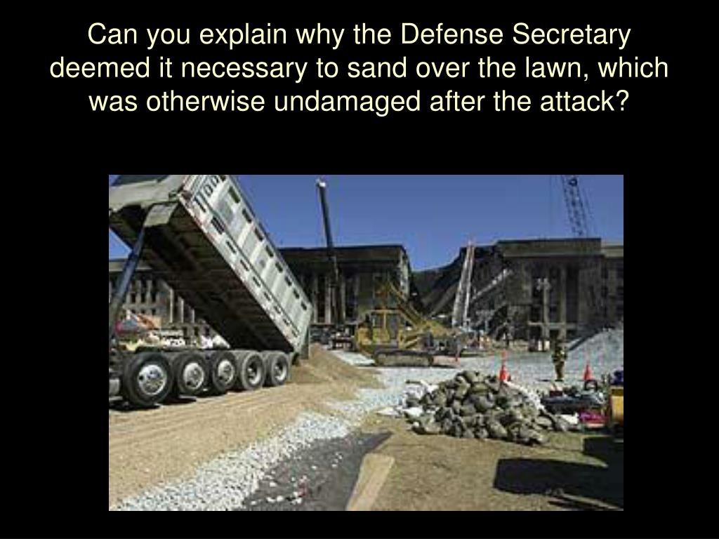 Can you explain why the Defense Secretary deemed it necessary to sand over the lawn, which was otherwise undamaged after the attack?
