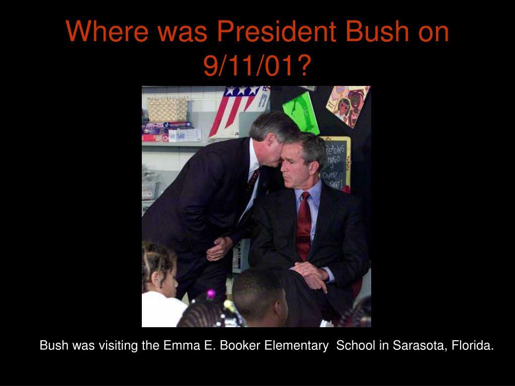 Where was President Bush on 9/11/01?