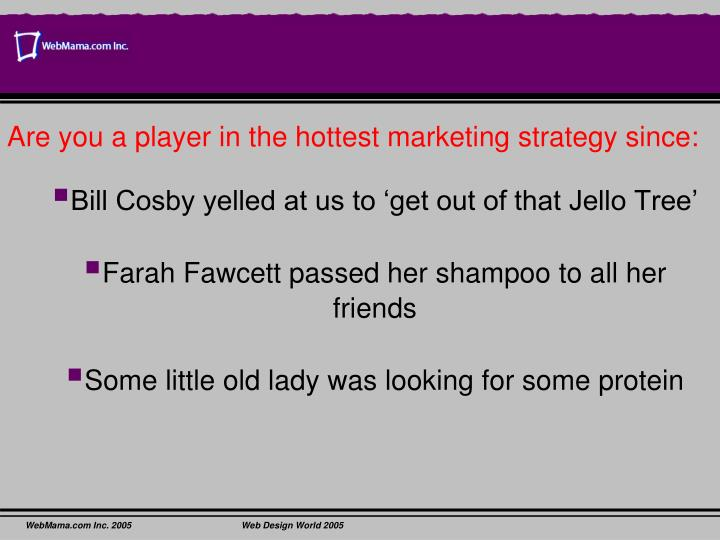 Are you a player in the hottest marketing strategy since