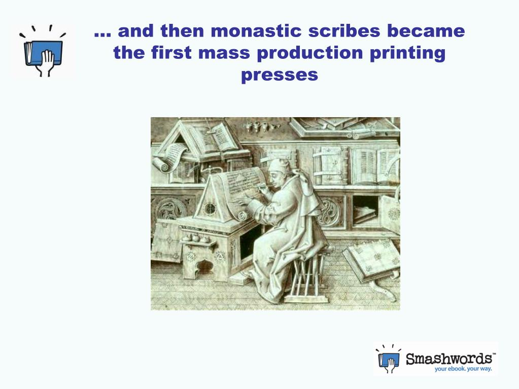 … and then monastic scribes became the first mass production printing presses