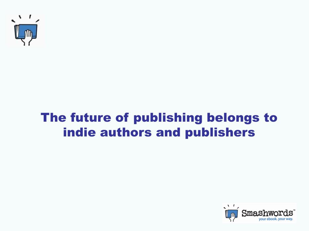 The future of publishing belongs to indie authors and publishers
