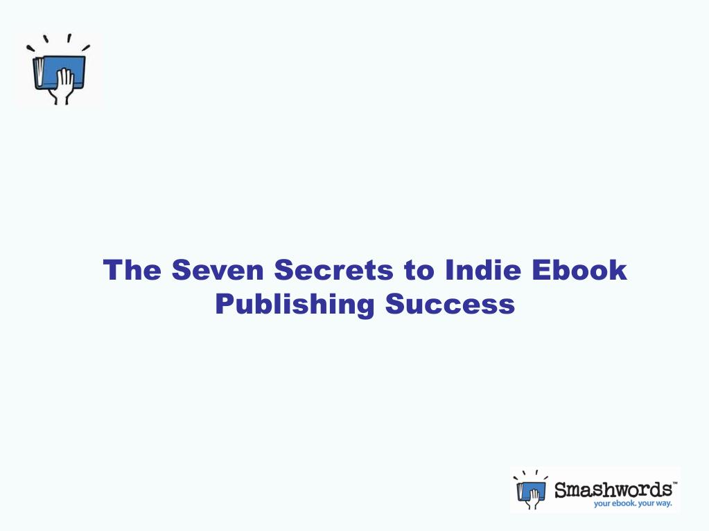 The Seven Secrets to Indie Ebook Publishing Success